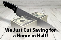 We Just Cut Saving for a Home in Half!